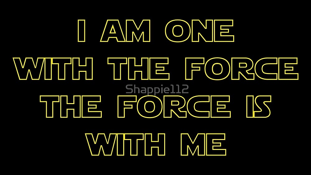 I Am One With The Force - The Force Is With Me II by Shappie112