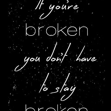 If You're Broken, You Don't Have To Stay Broken by UzStore