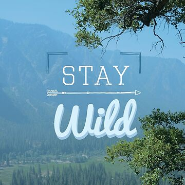 Stay Wild by annamoreganna