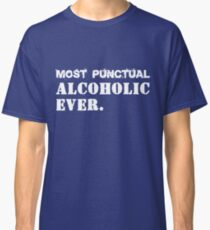 Most Punctual Alcoholic Ever. Funny Saying Classic T-Shirt