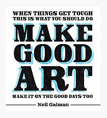 Make Good Art [Neil Gaiman] Photographic Print