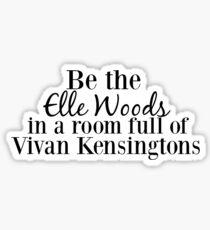 Be The Elle Woods In A Room Full Of Vivian Kensingtons Sticker