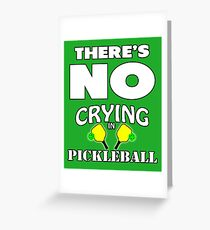 There's No Crying in Pickleball Greeting Card
