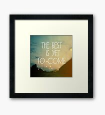 The Best Is Yet To Come Framed Print