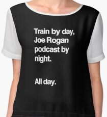 Train by day, Joe Rogan podcast by night - All Day - Nick Diaz - Helvetica Chiffon Top