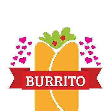 In a Relationship with a Burrito by burritotribe