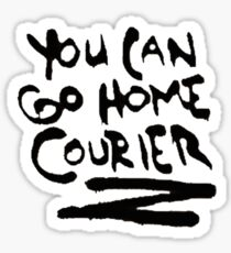YOU CAN GO HOME, COURIER Sticker