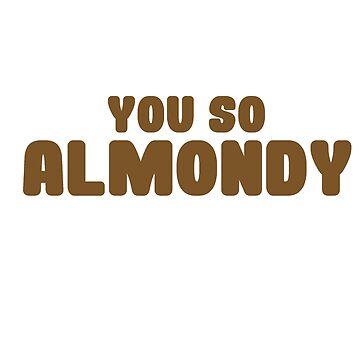 you so almondy by Easygraphixs