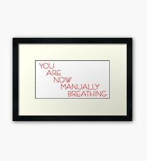 You Are Now Manually Breathing Framed Print
