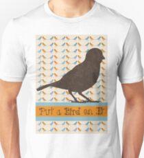 Put a Bird On It Unisex T-Shirt