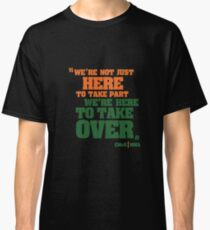 We're Here To Take Over Classic T-Shirt