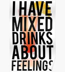 I Have Mixed Drinks About Feelings Poster