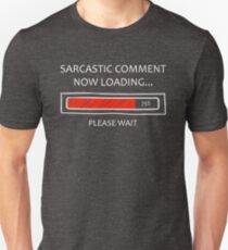 Funny Sarcastic Comment Loading Graphic Joke Fun T-Shirt