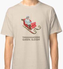 YAAAAASS QUEEN, SLEIGH! Classic T-Shirt