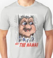 Not the MAMA! Unisex T-Shirt