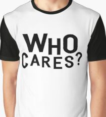 Who Cares? Graphic T-Shirt