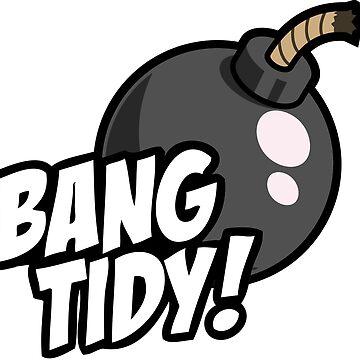 Bang Tidy by DriftWood7