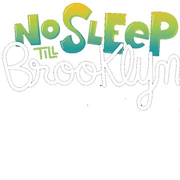 No Sleep Til Brooklyn T Shirt by Jclee4