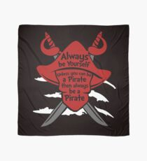 Always be yourself unless you can be a pirate Pirate Scarf