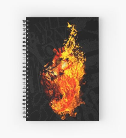 I Will Burn the HEART Out of You Spiral Notebook