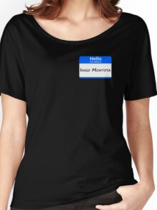 Hello, My Name Is Inigo Montoya - Blue Women's Relaxed Fit T-Shirt