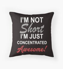 I Am Not Short I Am Concentrated Awesome! Throw Pillow