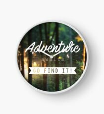 Adventure awaits go find it! Clock