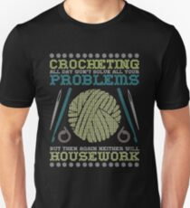 Crocheting All Day Won't Solve All Your Problems Neither Will Housework T-Shirt