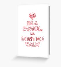 I'm a fangirl we don't calm Greeting Card