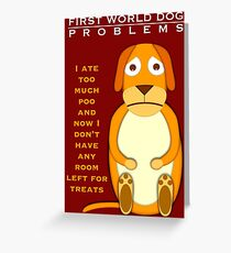 First world dog problems Greeting Card