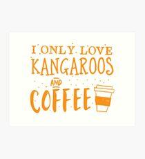 I only like kangaroos and coffee Art Print
