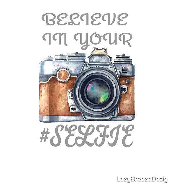 Believe in Your #Selfie by LazyBreezeDesig