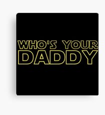 Star Wars Shirt Who's Your Daddy Darth Vader Inspired Shirt, Sticker, Mug, Phone Case Outer Space Jedi Sith Nerd Stuff Canvas Print