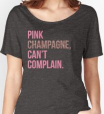 Pink Champagne, Can't Complain Women's Relaxed Fit T-Shirt