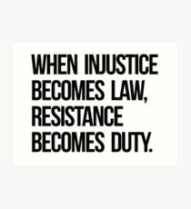 When Injustice Become Law Resistance Becomes Duty Art Print