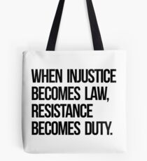 When Injustice Become Law Resistance Becomes Duty Tote Bag