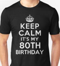 Keep Calm It Is My 80th Birthday Unisex T-Shirt