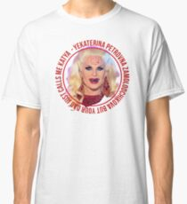 But your dad just calls me Katya - Rupaul's Drag Race Classic T-Shirt