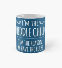 I'm the Middle Child, I'm the Reason We Have the Rules Mug