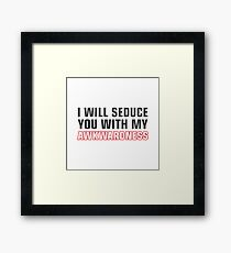 Seduce You With My Awkwardness Framed Print