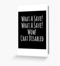 What a Save! Wow! Chat Disabled! Rocket League Gifts Greeting Card