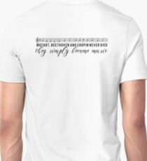 Mozart, Beethoven and Chopin never died they simply became music Unisex T-Shirt