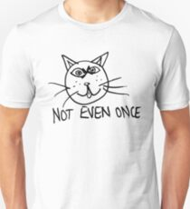 Not Even Once Unisex T-Shirt