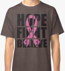 Hope Fight Believe - cancer shirt Classic T-Shirt