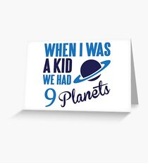 When I was a kid we had 9 planets Greeting Card