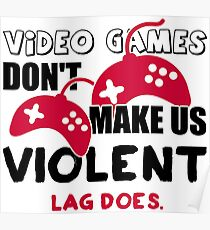 Video games don't make us violent. Lag does! Poster