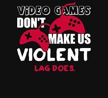 Video games don't make us violent. Lag does! Unisex T-Shirt