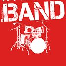 I'm With The Band - Drum Set (White Lettering) by RedLabelShirts