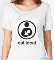 Breast feeding eat local milk baby mother new mum newborn motherhood Women's Relaxed Fit T-Shirt