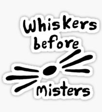 Whiskers Before Misters Sticker